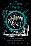 The Wintertime Paradox: Festive stories from the World of Doctor Who by Dave Rudden
