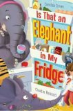 Is That an Elephant in My Fridge? by Caroline Crowe
